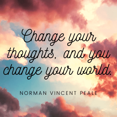 Change your thoughts, and you change your world by Norman Vincent Peale